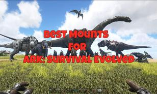 Ark Survival Evolved Best All Around Mounts