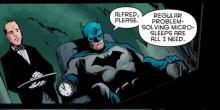 Batman doesn't need much sleep to get by.