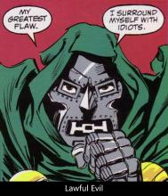 Doctor Doom is an Example of a Lawful Evil Character.