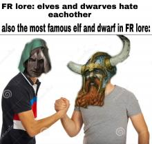 While this is a joke in some sense. Drizzt and Bruenor are actually lifelong friends, and it's thanks to Drizzt's help that Bruenor could take back his throne.