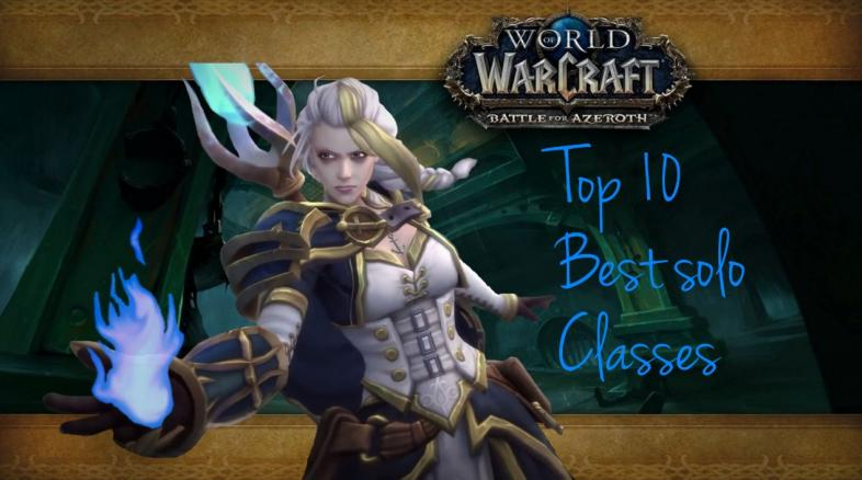 Top 10 Wow Best Solo Classes In Battle For Azeroth Gamers Decide