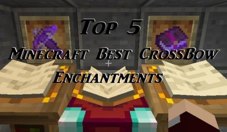 top 5 best enchantments for your crossbow
